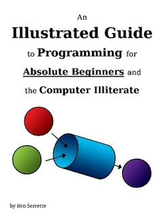 Cover of An Illustrated Guide to Programming for Absolute Beginners and the Computer Illiterate
